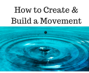 How to to Create and Build a Movement