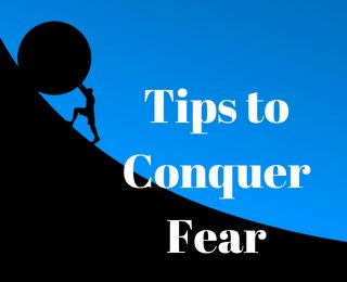 Tips to Conquer Fear