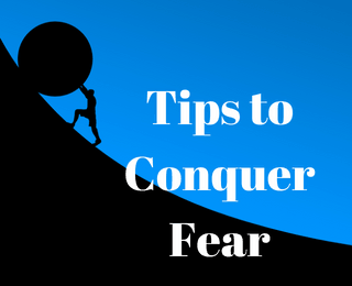 Tips to Conquer Fear and Create Your Best Life